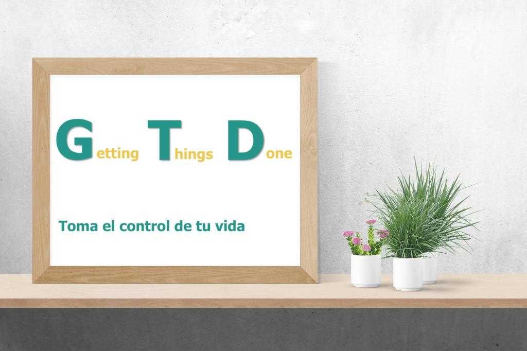 GTD Toma el control de tu vida