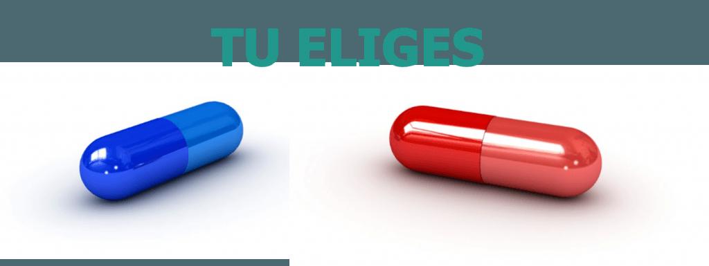 Tu eliges tu camino ¿Pastilla azul o pastilla roja?